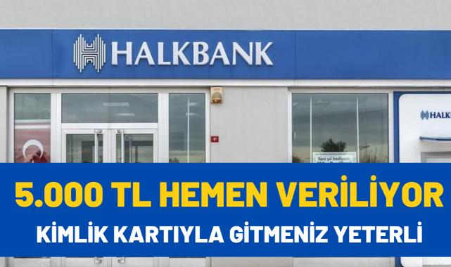Halkbank TC kimlik kartı ile gelene para dağıtıyor! 5000 TL hemen kefilsiz şartsız bankamatik kartına yatıyor