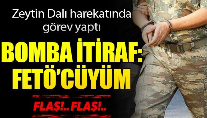 Bomba İtiraf! Zeytin Dalı Harekatı'na Katılan Üsteğmen: Fetö'cüyüm