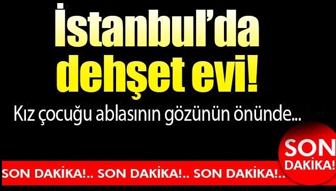 İstanbul'da Dehşet Evi! Uyuşturucu Dolu Evde Kız Çocuğu Ablasının Gözleri Önünde Hayatını Kaybetti