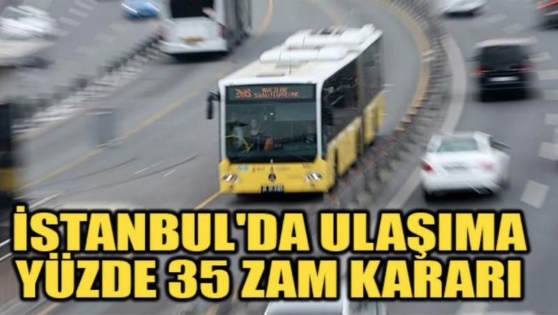 İstanbul'da toplu taşımaya yüzde 35 zam!