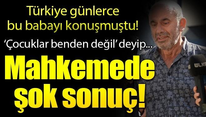 Türkiye Günlerce Konuşmuştu! Çocuklar Benden Değil Diyen Katil Babaya Mahkemeden Şok Sonuç